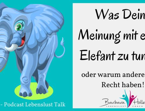 Was Deine Meinung mit einem Elefant zu tun hat.